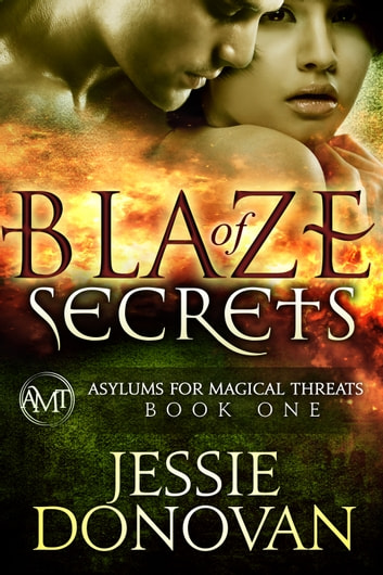 Blaze of Secrets - Asylums for Magical Threats #1 ebook by Jessie Donovan