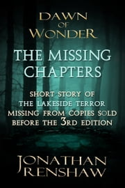 The Missing Chapters - Section missing from early versions of Dawn of Wonder ebook by Jonathan Renshaw