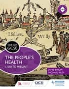OCR GCSE History SHP: The Peoples Health c.1250 to present ebook by Michael Riley,Jamie Byrom