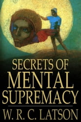 Secrets Of Mental Supremacy ebook by W. R. C. Latson