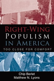 Right-Wing Populism in America - Too Close for Comfort ebook by Chip Berlet,Matthew N. Lyons