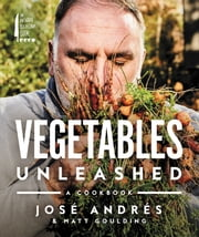 Vegetables Unleashed - A Cookbook ebook by Jose Andres, Matt Goulding