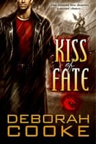 Kiss of Fate - A Dragonfire Novel ebook by Deborah Cooke