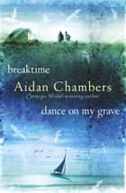 Breaktime & Dance on My Grave ebook by Aidan Chambers