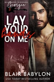 Lay Your Hands On Me - A Rock Stars and Billionaires Romance ebook by Blair Babylon