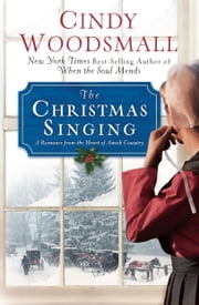 The Christmas Singing - A Romance from the Heart of Amish Country ebook by Cindy Woodsmall