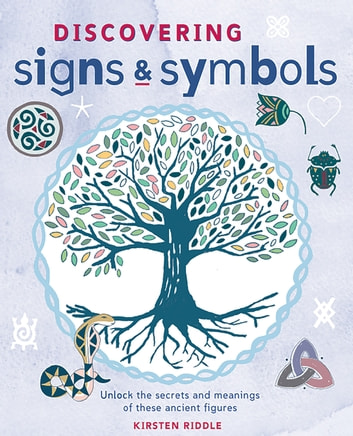 Discovering Signs and Symbols - Unlock the Secrets and Meanings of these Ancient Figures ebook by Kirsten Riddle