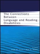 The Connections Between Language and Reading Disabilities ebook by Hugh W. Catts,Alan G. Kamhi