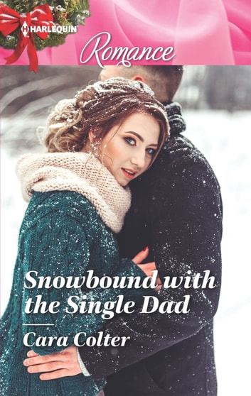 Snowbound With The Single Dad Ebook By Cara Colter 9781488089848