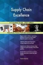 Supply Chain Excellence A Complete Guide - 2021 Edition ebook by Gerardus Blokdyk