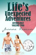 Life's Unexpected Adventures Volume 2 ebook by Joanne Rawson