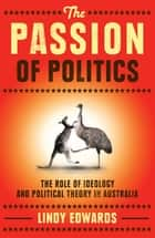 The Passion of Politics - The role of ideology and political theory in Australia ebook by Lindy Edwards