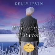 With Winter's First Frost Audiolibro by Kelly Irvin