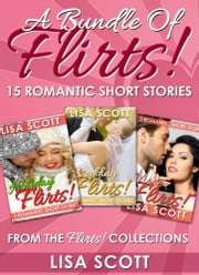A Bundle Of Flirts! 15 Romantic Short Stories From The Flirts! Collections ebook by Lisa Scott