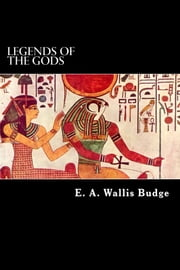 Legends of the Gods ebook by E. A. Wallis Budge