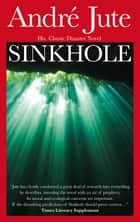 Sinkhole: A Tragedy of the Machine Age - Classic ebook by Andre Jute