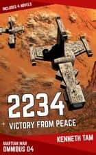 2234: Victory From Peace - The Martian War - Omnibus 4 ebook by Kenneth Tam