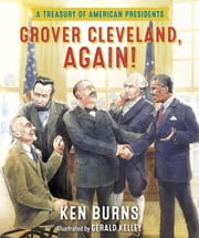 Grover Cleveland, Again! - A Treasury of American Presidents ebook by Gerald Kelley,Ken Burns