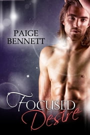 Focused Desire ebook by Paige Bennett