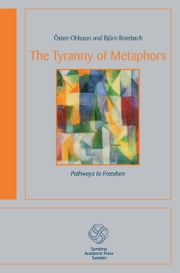 The Tyranny of Metaphors - Pathways to Freedom ebook by Östen Ohlsson,Björn Rombach