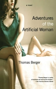 Adventures of the Artificial Woman - A Novel ebook by Thomas Berger