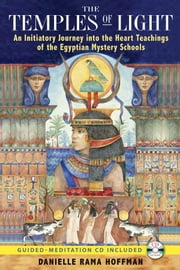 The Temples of Light: An Initiatory Journey into the Heart Teachings of the Egyptian Mystery Schools - An Initiatory Journey into the Heart Teachings of the Egyptian Mystery Schools ebook by Danielle Rama Hoffman,Nicki Scully