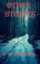 Other Stories ebook by T. W. Fielding