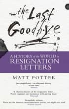 The Last Goodbye - The History of the World in Resignation Letters ebook by Matt Potter