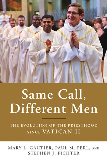 Same Call, Different Men - The Evolution of the Priesthood since Vatican II ebook by Mary L. Gautier,Paul M. Perl,Stephen J. Fichter