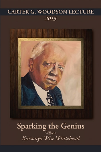 CARTER G. WOODSON LECTURE 2013: Sparking the Genius ebook by Karsonya Wise Whitehead Ph.D.
