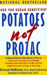 Potatoes Not Prozac - A Natural Seven-Step Plan to: Control Your Craving ebook by Kathleen DesMaisons, Ph.D.