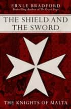 The Shield and the Sword ebook by Ernle Bradford