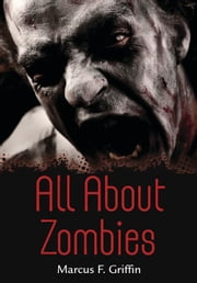 All About Zombies ebook by Marcus F.  Griffin