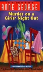 Murder on a Girls' Night Out - A Southern Sisters Mystery ebook by Anne George