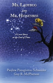 Ms. Ladybug and Mr. Honeybee: A Love Story at the End of Time ebook by Pauline Panagiotou-Schneider,Guy R. McPherson,Pauline Panagiotou-Schneider
