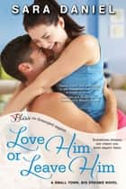 Love Him or Leave Him - A Small Town, Big Dreams Novel 電子書 by Sara Daniel