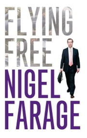 Flying Free ebook by Nigel Farage
