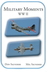 Military Moments WW II ebook by Don Saunders, Mel Saunders