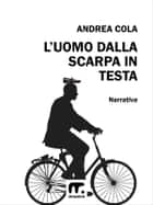 L'uomo dalla scarpa in testa ebook by Andrea Cola