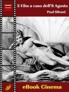 5 Film a caso dell'8 Agosto ebook by Paul Silvani
