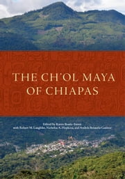 The Ch'ol Maya of Chiapas ebook by Karen Bassie-Sweet,Robert M. Laughlin,Nicholas A. Hopkins,Andrés Brizuela Casimir
