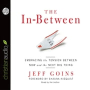 The In-Between - Embracing the Tension Between Now and the Next Big Thing audiobook by Jeff Goins