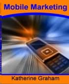 Mobile Marketing ebook by Katherine Graham