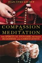 Compassion and Meditation ebook by Jean-Yves Leloup