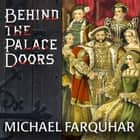 Behind the Palace Doors - Five Centuries of Sex, Adventure, Vice, Treachery, and Folly from Royal Britain audiobook by Michael Farquhar, James Langton