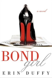 Bond Girl - A Novel ebook by Erin Duffy