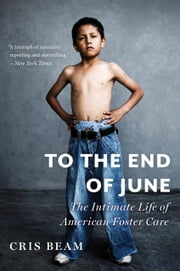 To the End of June - The Intimate Life of American Foster Care ebook by Kobo.Web.Store.Products.Fields.ContributorFieldViewModel