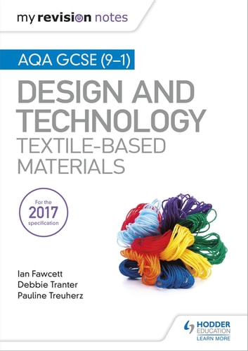 My Revision Notes: AQA GCSE (9-1) Design & Technology: Textile-Based Materials ebook by Ian Fawcett,Debbie Tranter,Pauline Treuherz