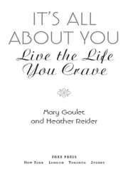 It's All About You - Live the Life You Crave ebook by Mary Goulet,Heather Reider