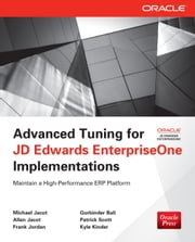Advanced Tuning for JD Edwards EnterpriseOne Implementations ebook by Michael Jacot, Allen Jacot, Frank Jordan, Gurbinder Bali, Patrick Scott, Kyle Kinder